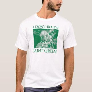 I Don't Believe Saint Green T-Shirt