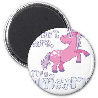 i don´t care i´m a unicorn magnet