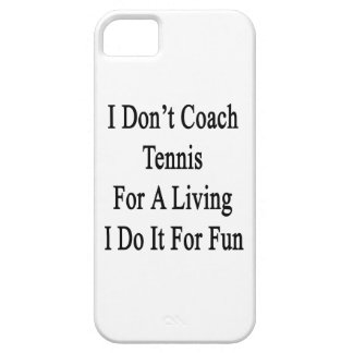I Don t Coach Tennis For A Living I Do It For Fun iPhone 5 Cases