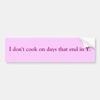 I don t cook on days that end in Y Bumper Stickers