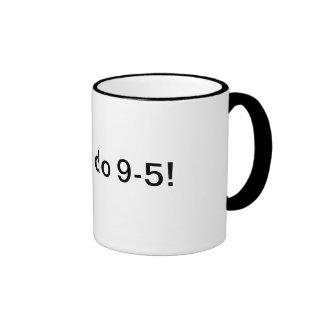 I don t do 9-5 mug