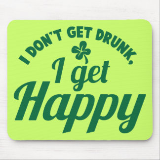 I Don t get Drunk- I get HAPPY design Mouse Pads
