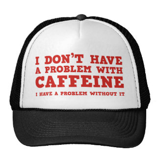 I Don't Have A Problem With Caffeine Trucker Hat