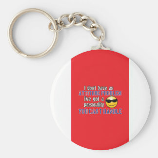 I don t have an attitude problem I ve got a perso Key Chain