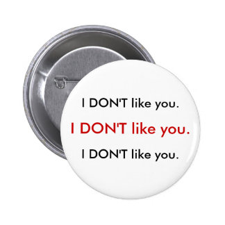 I DON T like you button