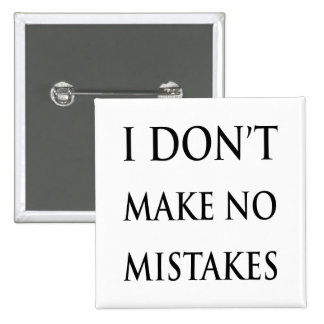 I don t make no mistakes in black button