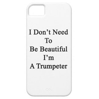 I Don t Need To Be Beautiful I m A Trumpeter iPhone 5 Cases