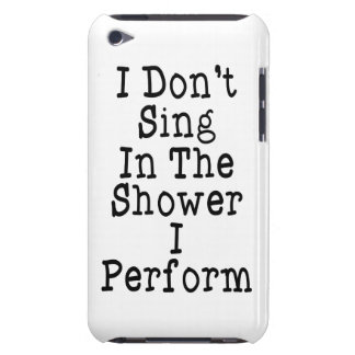 I Don t Sing In The Shower I Perform Barely There iPod Cover