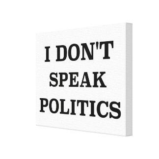 I Don't Speak Politics Canvas Print