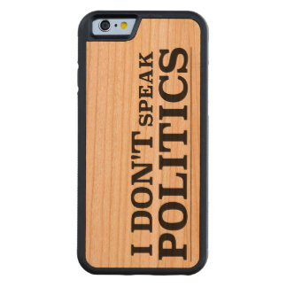 I Don't Speak Politics Cherry iPhone 6 Bumper