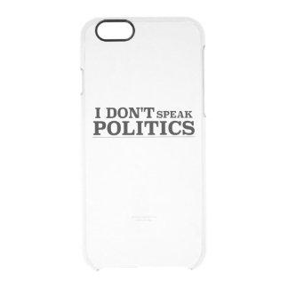 I Don't Speak Politics Clear iPhone 6/6S Case