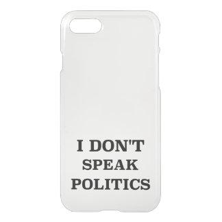 I Don't Speak Politics iPhone 7 Case