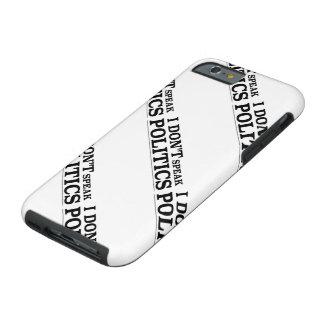 I Don't Speak Politics Tough iPhone 6 Case