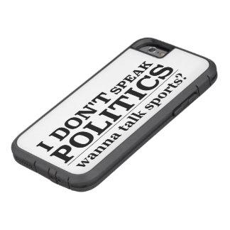 I Don't Speak Politics Wanna Talk Sports Tough Xtreme iPhone 6 Case