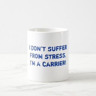 I don t suffer from stress I m a carrier Mug