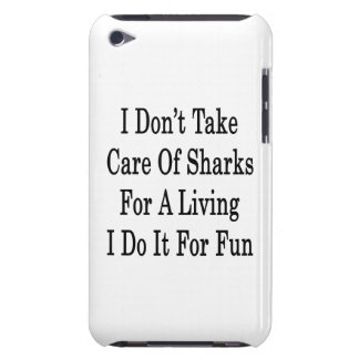 I Don t Take Care Of Sharks For A Living I Do It F Barely There iPod Covers