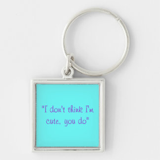 I don t think I m cute you do Keychain