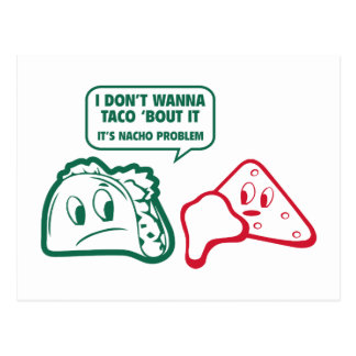 I Don't Wanna Taco 'Bout It. It's Nacho Problem. Postcard
