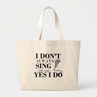 I don't always sing...yes I do Large Tote Bag