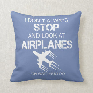 I DON'T ALWAYS STOP AND LOOK AT AIRPLANE CUSHION