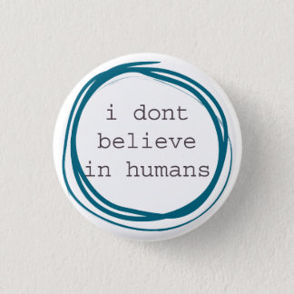 I don't believe in humans 3 cm round badge