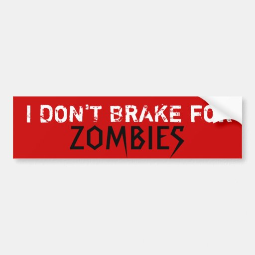 I DON'T BRAKE for, ZOMBIES - Custo... - Customized Bumper Stickers