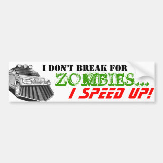 I don't break for zombies... i speed up car bumper sticker