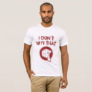 I don't buy that T-Shirt