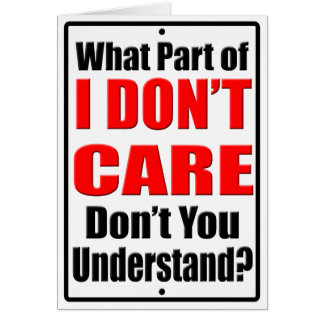 I Don't Care Card