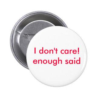 I don't care!enough said 6 cm round badge