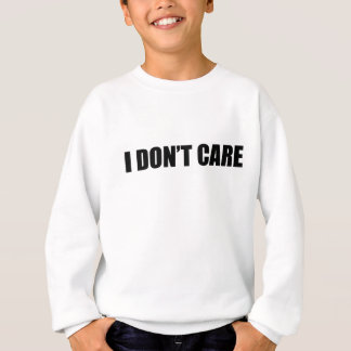 I Don't Care - great shirt