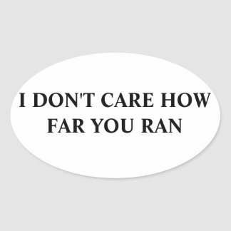 I don't care how far you ran oval sticker