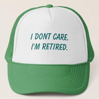 I dont care.I'm retired. Trucker Hat
