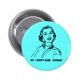I Don't Care!  Thanks! Funny Button Badge
