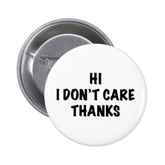 I Don't Care Thanks Pinback Button