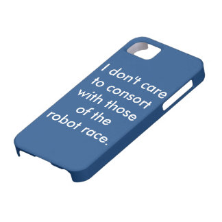 I don't care to consort with those of the robot ra iPhone 5 case