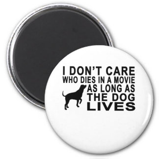 I DON'T CARE WHO DIES IN A MOVIE AS LONG AS DOG LI 6 CM ROUND MAGNET