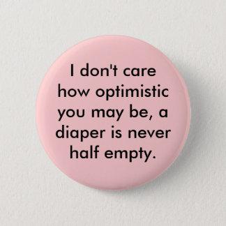 I don't carehow optimisticyou may ... - Customized 6 Cm Round Badge