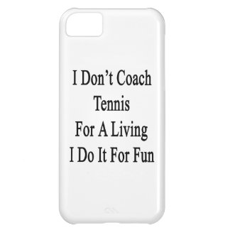 I Don't Coach Tennis For A Living I Do It For Fun. iPhone 5C Case