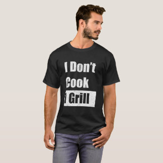 I don't cook I grill T-Shirt