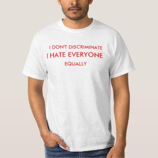 I DON'T DISCRIMINATEEQUALLY, I HATE EVERYONE TEE SHIRTS