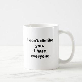 I don't dislike you.I hate everyone Basic White Mug