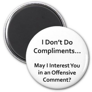 I Don't Do Compliments Magnets