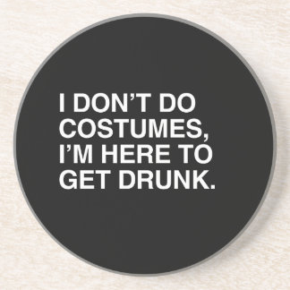 I DON'T DO COSTUMES, I'M HERE TO GET DRUNK COASTERS