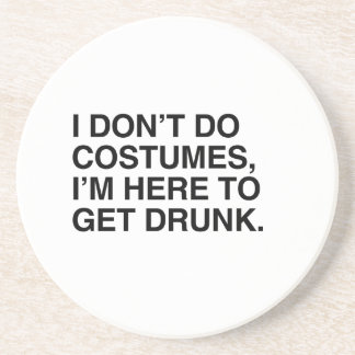 I DON'T DO COSTUMES, I'M HERE TO GET DRUNK DRINK COASTERS