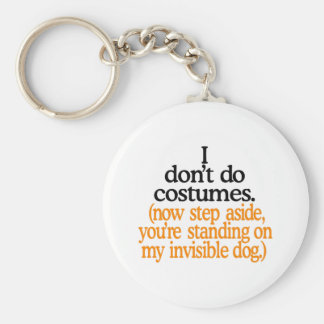 I Dont Do Costumes Key Ring