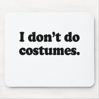 I don't do costumes mouse pad