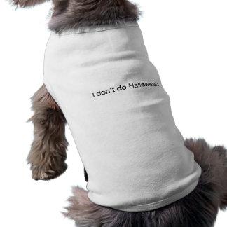 """""""I don't do Halloween."""" T-shirt Doggie Tee Shirt"""
