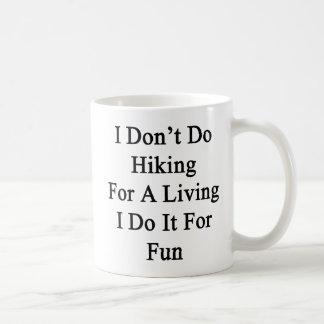 I Don't Do Hiking For A Living I Do It For Fun Classic White Coffee Mug