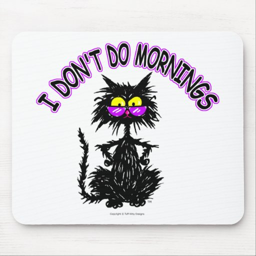 """""""I Don't Do Mornings"""" Cat Gifts Mouse Mats"""